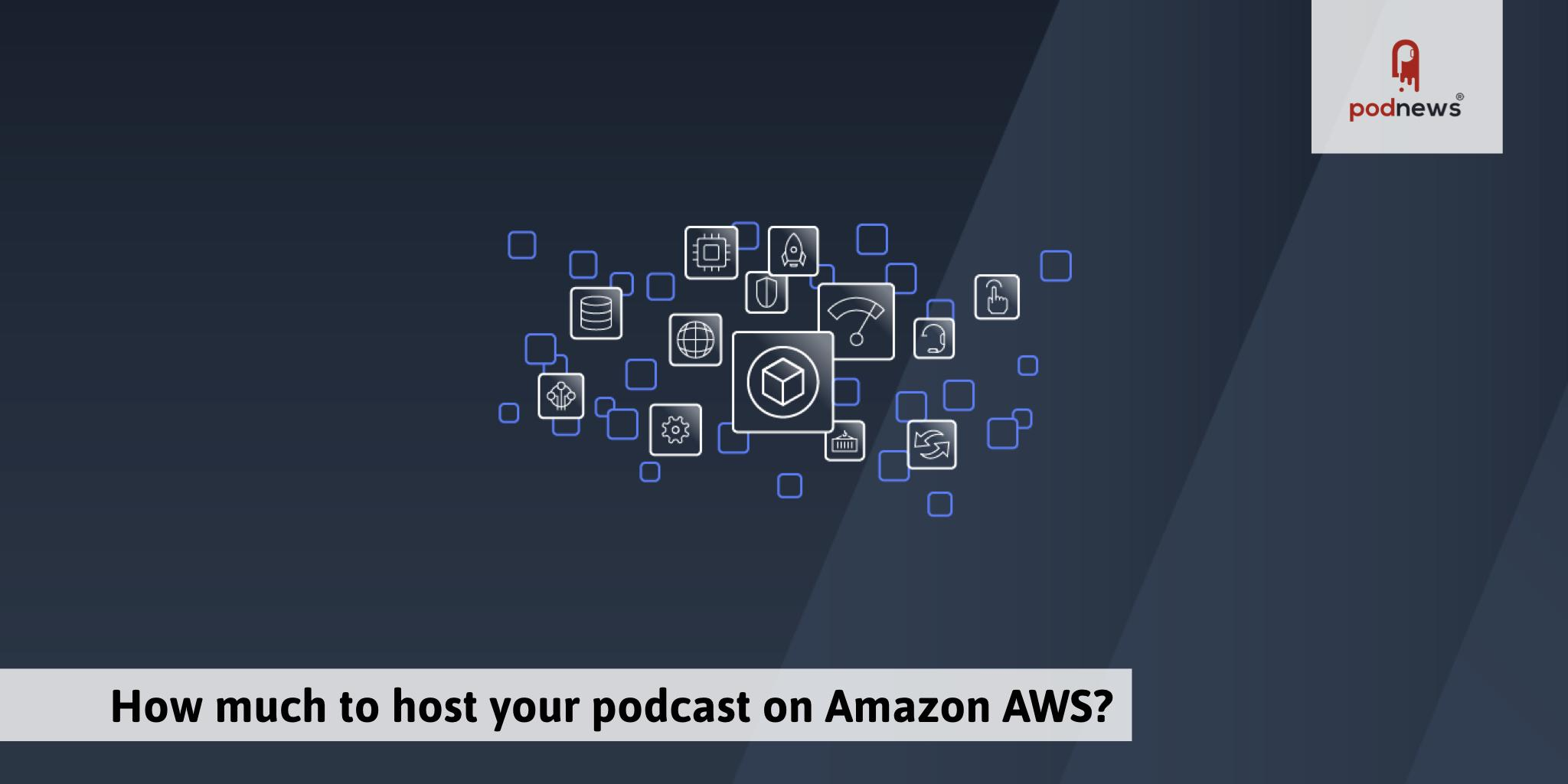 How Much Does it Cost to Host a Podcast on Amazon AWS?