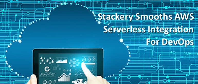 Stackery Smooths AWS Serverless Integration For Devops
