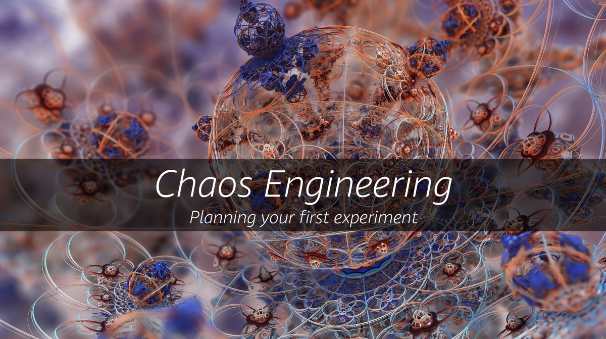 Chaos Engineering — Planning your first experiment