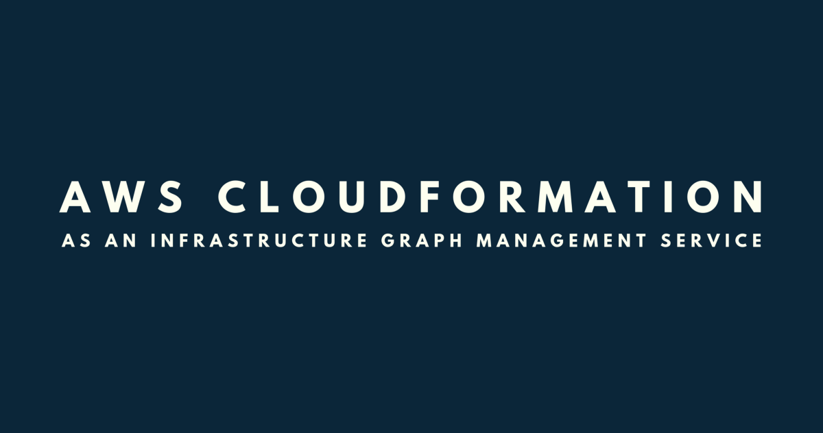 AWS Cloudformation is an Infrastructure Graph Management Service — And Needs to Act More Like it